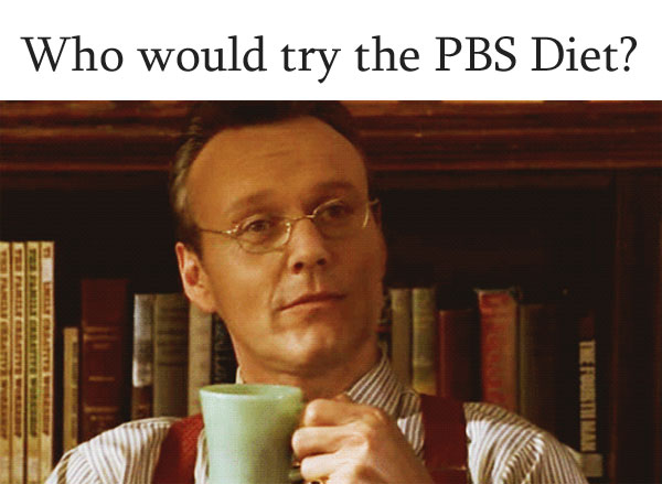 Who would try the PBS Diet? Giles from 'Buffy', of course!