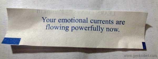 Fortune Cookie: Your emotional currents are flowing powerfully now