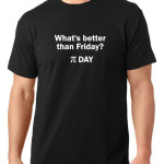 What's better than Friday? Pi Day t shirt