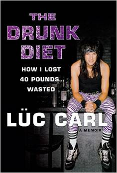 Review of 'The Drunk Diet: How I Lost 40 Pounds... Wasted' by Luc Carl, my new hero and role model