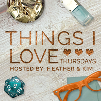 Things I Love Thursdays hosted by TheNerdyFox.com and KimiWho.com